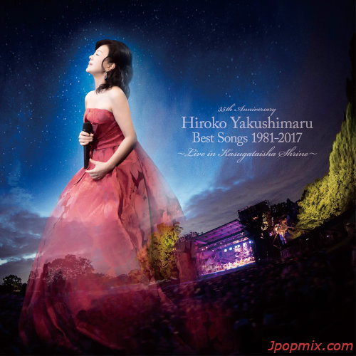 Hiroko Yakushimaru - Best Songs 1981-2017 ~Live in Kasugataisha~