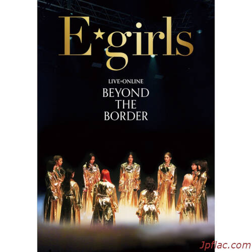 E-girls - LIVE×ONLINE BEYOND THE BORDER rar