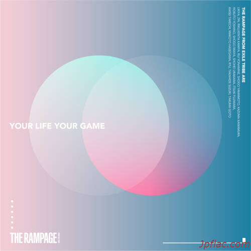 THE RAMPAGE from EXILE TRIBE - YOUR LIFE YOUR GAME rar