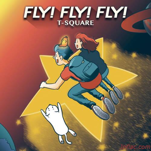 T-SQUARE - FLY! FLY! FLY! rar
