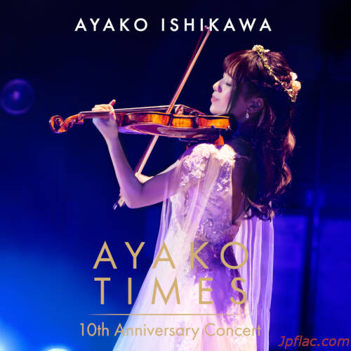 Ayako Ishikawa - AYAKO TIMES 10th Anniversary Concert (Live) rar