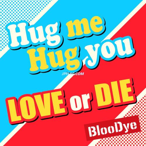 BlooDye - 「Hug me Hug you/LOVE or DIE」 rar